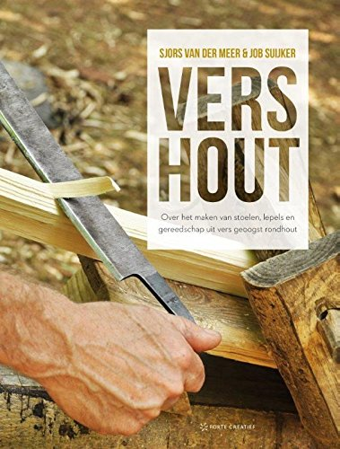 Vers hout: over het maken van stoelen, lepels en gereedschap uit vers geoogst rondhout