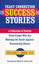Yeast Connection Success Stories: A Collection of Stories from People Who Are Winning the Battle Against Devastating Illness