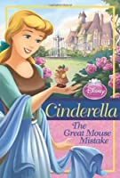 Cinderella: The Great Mouse Mistake (Disney Princess Chapter Book: Series #1)