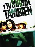 Y tu mama también (2001, Alfonso Cuarón)