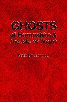 Ghosts of Hampshire and the Isle of Wight: Illustrated Edition (English Edition) de [Peter Underwood, Alan Williams]