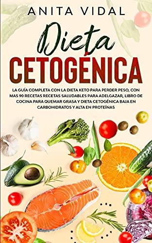 Dieta Cetogénica: La guía completa con la Dieta Keto para perder peso, con más de 90 recetas saludables para adelgazar, libro de cocina para quemar ... una Versión Mejorada el 31 de Mayo de 2021)