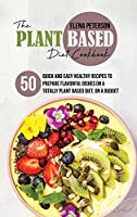 The Plant Based Diet Cookbook: 50 Quick And Easy Healthy Recipes to Prepare Flavorful Dishes On A Totally Plant Based Diet, On A Budget