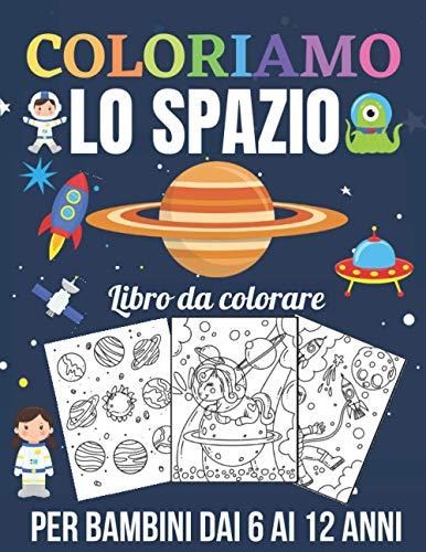 Coloriamo lo spazio: libro da colorare spazio : animali, pianeti, astronauti, razzi, alieni: idea regalo per ragazzo o ragazza