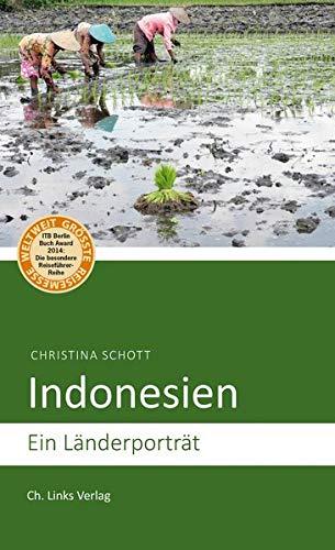 Indonesien: Ein Länderporträt (Diese Buchreihe wurde ausgezeichnet mit dem ITB-BuchAward 2014) (Länderporträts)