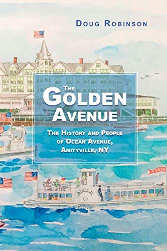 The Golden Avenue: The History and People of Ocean Avenue, Amityville, NY