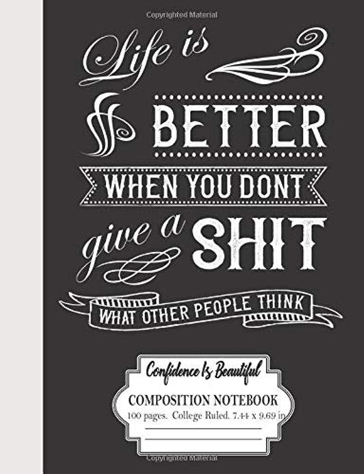 あらゆる種類の過去歯科医Life Is Better When You Don't Give A Shit What Other People Think:  Confidence Is Beautiful:  Composition Notebook 100 Pages College Ruled 7.44 x 9.69 in
