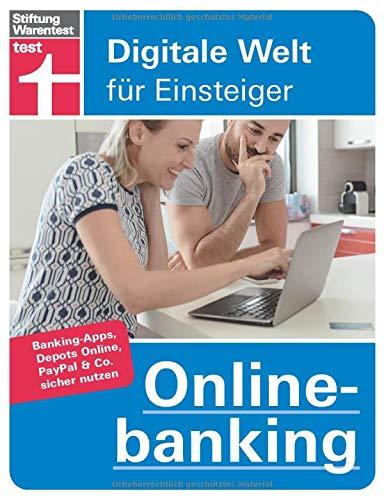 Onlinebanking: Einstieg in Finanz-Apps - Online Bezahldienste sicher nutzen - Banking, Depots, PayPal & Co - Onlinekonto sicher einrichten: Digitale Welt für Einsteiger