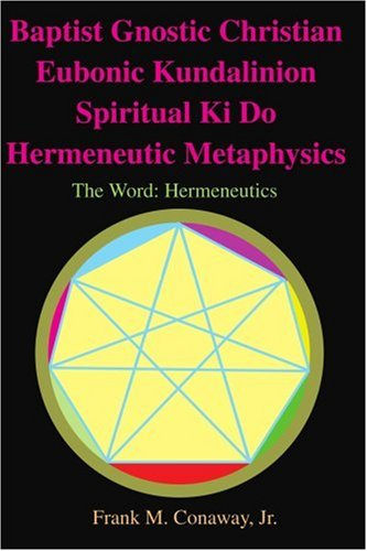Baptist Gnostic Christian Eubonic Kundalinion Spiritual Ki Do Hermeneutic Metaphysics: The Word: Hermeneutics