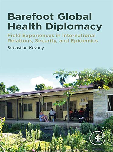 Barefoot Global Health Diplomacy: Field Experiences in International Relations, Security, and Epidemics