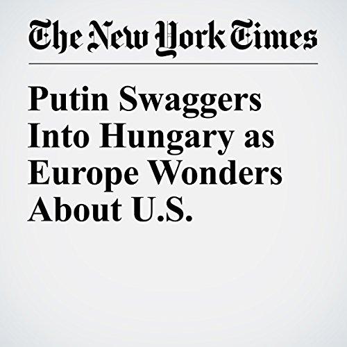 Putin Swaggers Into Hungary as Europe Wonders About U.S. copertina