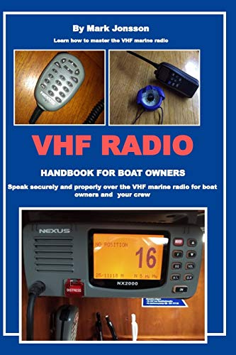 VHF RADIO HANDBOOK FOR BOAT OWNERS: Speak securely and properly over the VHF Marine Radio for boat owners and your crew