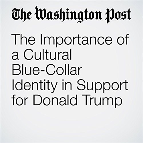 The Importance of a Cultural Blue-Collar Identity in Support for Donald Trump audiobook cover art