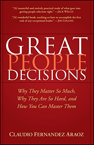 Great People Decisions: Why They Matter So Much, Why They are So Hard, and How You...