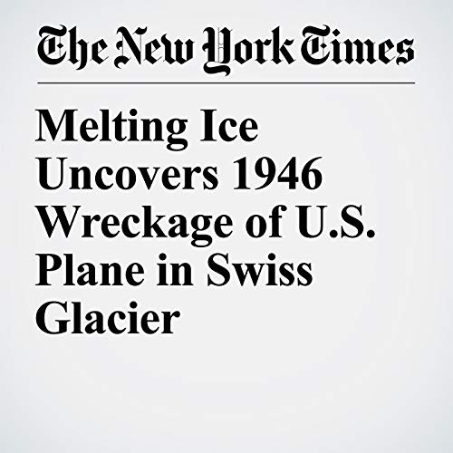 Melting Ice Uncovers 1946 Wreckage of U.S. Plane in Swiss Glacier copertina