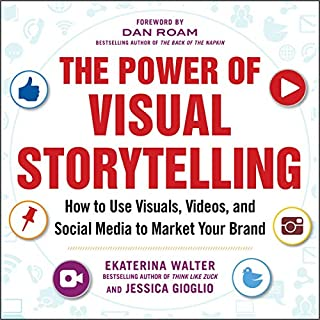 The Power of Visual Storytelling     How to Use Visuals, Videos, and Social Media to Market Your Brand              By:                                                                                                                                 Ekaterina Walter,                                                                                        Jessica Gioglio                               Narrated by:                                                                                                                                 Anna Crowe                      Length: 6 hrs and 36 mins     Not rated yet     Overall 0.0