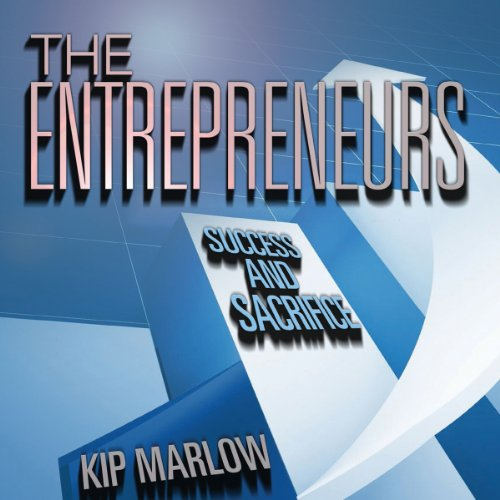 The Entrepreneurs: Success and Sacrifice audiobook cover art