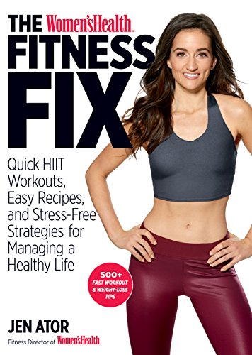 The Women's Health Fitness Fix: Quick HIIT Workouts, Easy Recipes, & Stress-Free Strategies for Mana