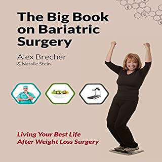 The BIG Book on Bariatric Surgery: Living Your Best Life After Weight Loss Surgery     The BIG Books on Weight Loss Surgery, Volume 4              By:                                                                                                                                 Alex Brecher,                                                                                        Natalie Stein                               Narrated by:                                                                                                                                 Dave McCormick                      Length: 4 hrs and 59 mins     4 ratings     Overall 3.0