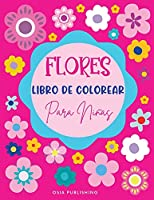 Flores Libro de Colorear Para Niñas: Libro para colorear con increíbles diseños de flores para niñas, hermosas páginas para colorear de flores para niñas de 4 a 8 años, de 8 a 12 años, niños, adolescentes y adultos: girasoles, margaritas, tulipanes, lirio