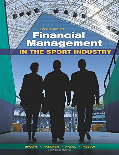 Compare Textbook Prices for Financial Management in the Sport Industry 2 Edition ISBN 9781621590118 by Brown, Matthew T,Rascher, Daniel,Nagel, Mark S