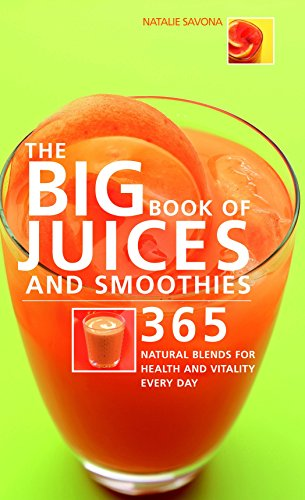 Big Book of Juices and Smoothies: 365 Natural Blends for Health and Vitality Every Day (The Big Book Of...series)