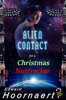 Alien Contact for a Christmas Nutcracker (Alien Contact for Idiots Book 6) by [Edward Hoornaert]