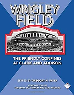 Wrigley Field: The Friendly Confines at Clark and Addison (The SABR Baseball Library)