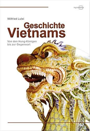 Geschichte Vietnams: Von den Hung-Königen bis zur Gegenwart