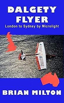 Dalgety Flyer: London to Sydney by Microlight by [Brian Milton]
