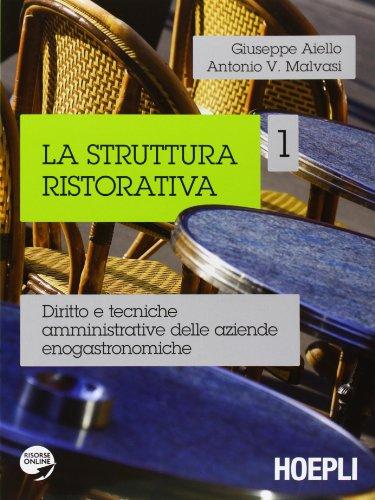 La struttura ristorativa. Diritto e tecniche amministrative delle aziende enogastronomiche: 1