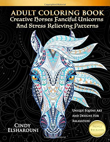 Adult Coloring Book Creative Horses Fanciful Unicorns And Stress Relieving Patterns: Unique Equine Art And Designs For Relaxation