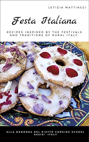 Festa Italiana: Recipes inspired by the festivals and traditions of rural Italy by [Letizia Mattiacci, Ruurd de Jong, Tea de Jong]