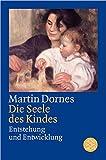 Die Seele des Kindes: Entstehung und Entwicklung (Figuren des Wissens/Bibliothek)