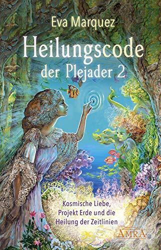 Heilungscode der Plejader Band 2: Kosmische Liebe, Projekt Erde und die Heilung der Zeitlinien