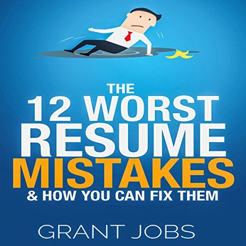 The 12 Worst Resume Mistakes & How You Can Fix Them cover art