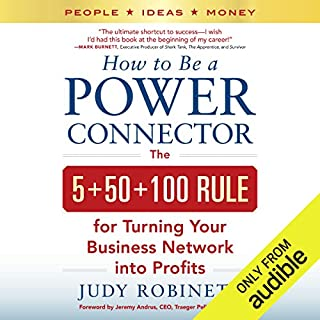 How to Be a Power Connector     The 5+50+100 Rule for Turning Your Business Network into Profits              By:                                                                                                                                 Judy Robinett                               Narrated by:                                                                                                                                 Dina Pearlman                      Length: 8 hrs and 7 mins     167 ratings     Overall 4.4