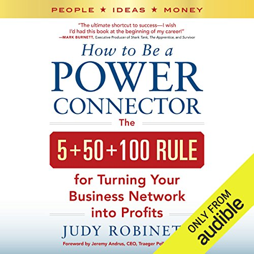 How to Be a Power Connector     The 5+50+100 Rule for Turning Your Business Network into Profits              By:                                                                                                                                 Judy Robinett                               Narrated by:                                                                                                                                 Dina Pearlman                      Length: 8 hrs and 7 mins     170 ratings     Overall 4.4