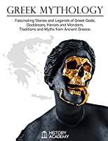 Greek Mythology: Fascinating Stories and Legends of Greek Gods, Goddesses, Heroes and Monsters. Traditions and Myths from the Ancient Greece