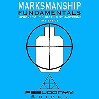 Marksmanship Fundamentals     Improve Your Shooting by Mastering the Basics              By:                                                                                                                                 Pseudonym Sniper                               Narrated by:                                                                                                                                 Joe Farinacci                      Length: 2 hrs and 21 mins     24 ratings     Overall 4.1