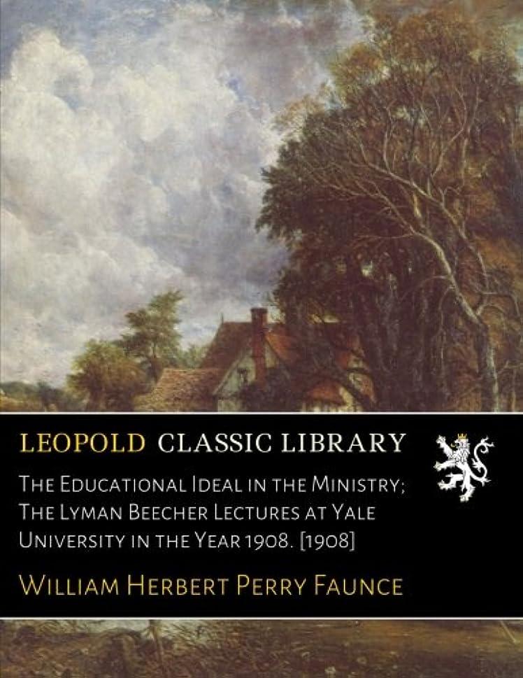 ダンス適切な無声でThe Educational Ideal in the Ministry; The Lyman Beecher Lectures at Yale University in the Year 1908. [1908]