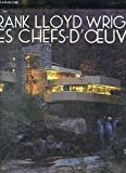 Frank Lloyd Wright, les chefs-d'oeuvre