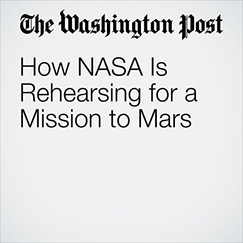 How NASA Is Rehearsing for a Mission to Mars cover art