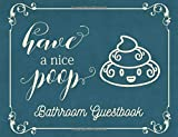 Have a Nice Poop: Bathroom Guestbook   Funny Gag Gift with 5-Star Rating System & Would Poop Here Again Section