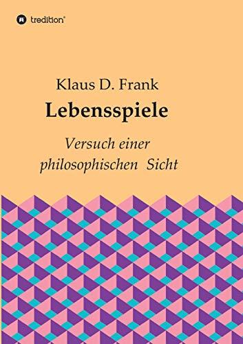Lebensspiele: Versuch einer philosophischen Sicht