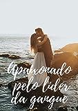 Apaixonado pelo líder da gangue (Portuguese Edition)