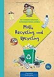Müll, Recycling und Upcycling: Mit Kindern forschen, experimentieren und lernen (Zukunftszwerge - Mit Kindern forschen, experimentieren und lernen: ... und Umweltschutz in Kindergarten und Kita)