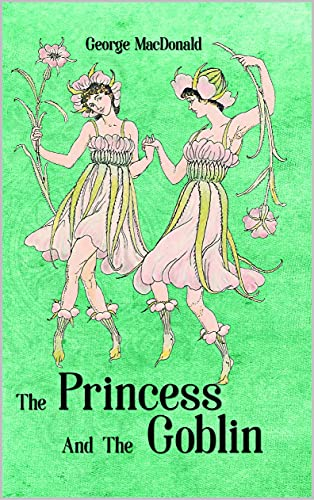 The Princess and the Goblin: Children fantasy novel with Classic illustrated version (English Edition)