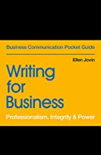 Writing for Business: Professionalism, Integrity & Power (Business Communication Pocket Guides)