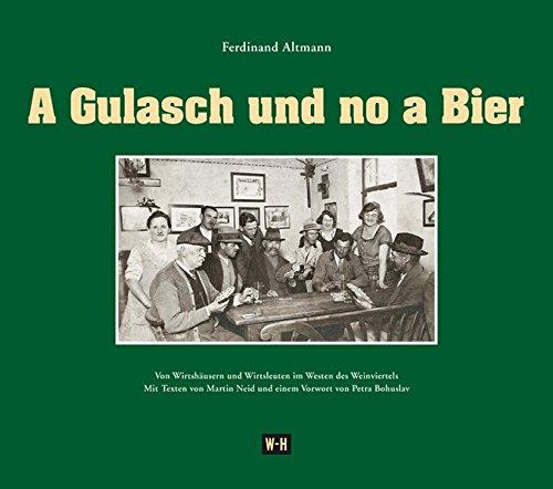A Gulasch und no a Bier: Von Wirtshäusern und Wirtsleuten im Westen des Weinviertels